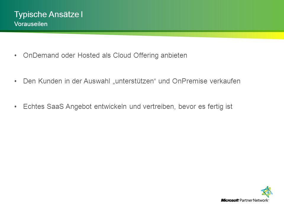 Typische Ansätze II Nichts verpassen SaaS wird als Deployment Option vertrieben Bestehende Software wird portiert in die Cloud Der Versicherungsgedanke