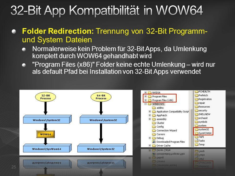 25 Folder Redirection: Trennung von 32-Bit Programm- und System Dateien Normalerweise kein Problem für 32-Bit Apps, da Umlenkung komplett durch WOW64