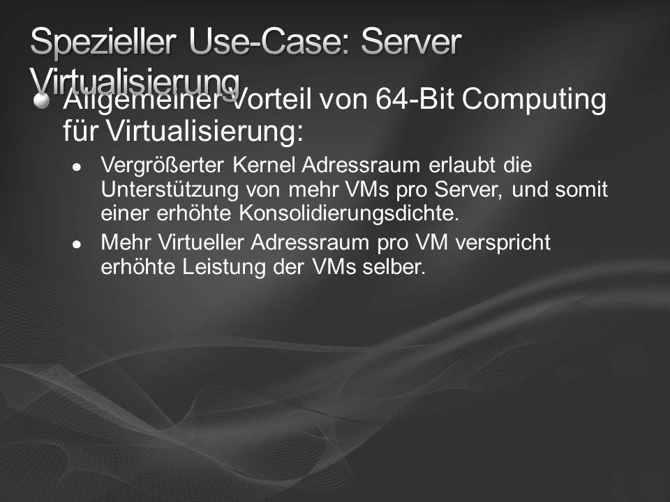 Allgemeiner Vorteil von 64-Bit Computing für Virtualisierung: Vergrößerter Kernel Adressraum erlaubt die Unterstützung von mehr VMs pro Server, und so