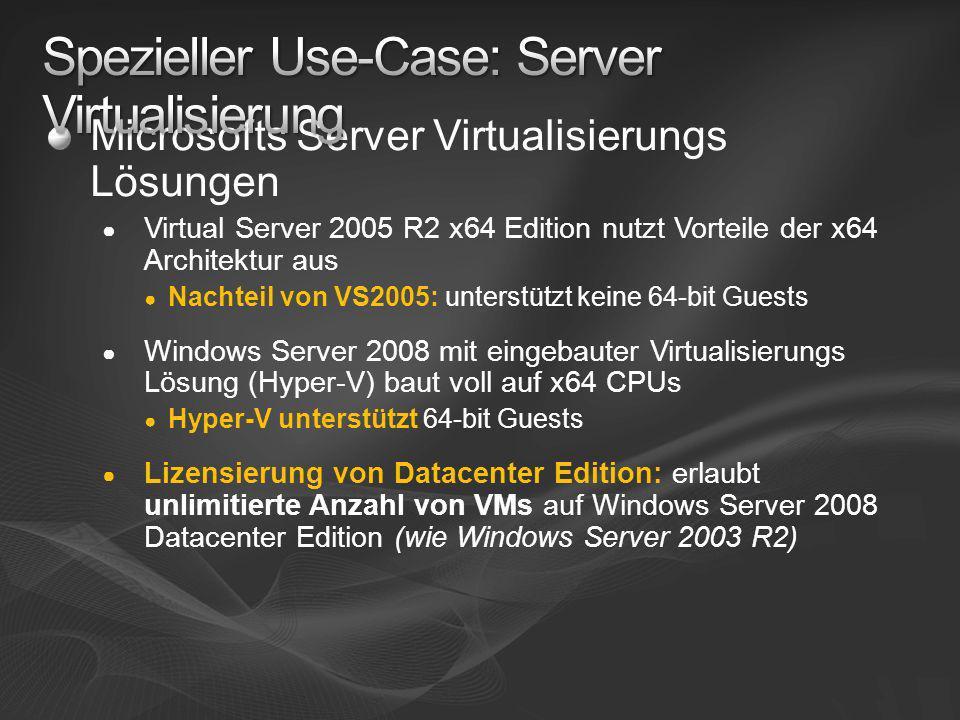 Microsofts Server Virtualisierungs Lösungen Virtual Server 2005 R2 x64 Edition nutzt Vorteile der x64 Architektur aus Nachteil von VS2005: unterstützt