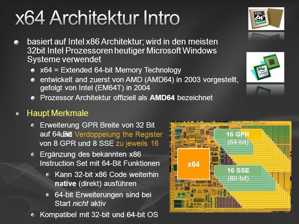 8 SSE (80-bit) 32 bit x86 8 GPR x64 Haupt Merkmale Erweiterung GPR Breite von 32 Bit auf 64 Bit Ergänzung des bekannten x86 Instruction Set mit 64-Bit