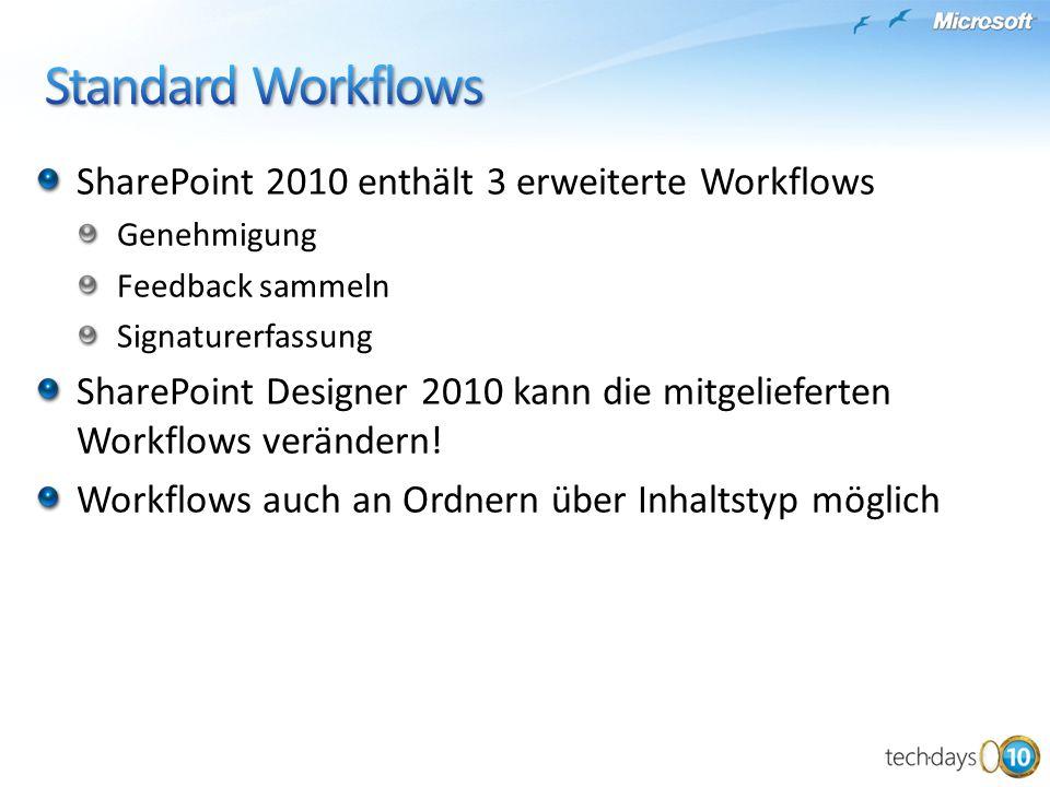 SharePoint 2010 enthält 3 erweiterte Workflows Genehmigung Feedback sammeln Signaturerfassung SharePoint Designer 2010 kann die mitgelieferten Workflows verändern.