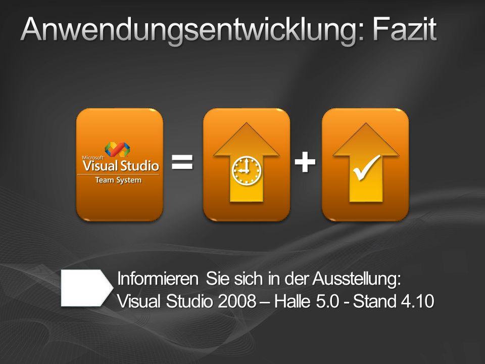 = + Informieren Sie sich in der Ausstellung: Visual Studio 2008 – Halle 5.0 - Stand 4.10