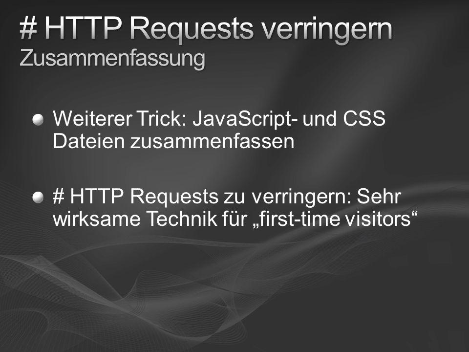 Weiterer Trick: JavaScript- und CSS Dateien zusammenfassen # HTTP Requests zu verringern: Sehr wirksame Technik für first-time visitors