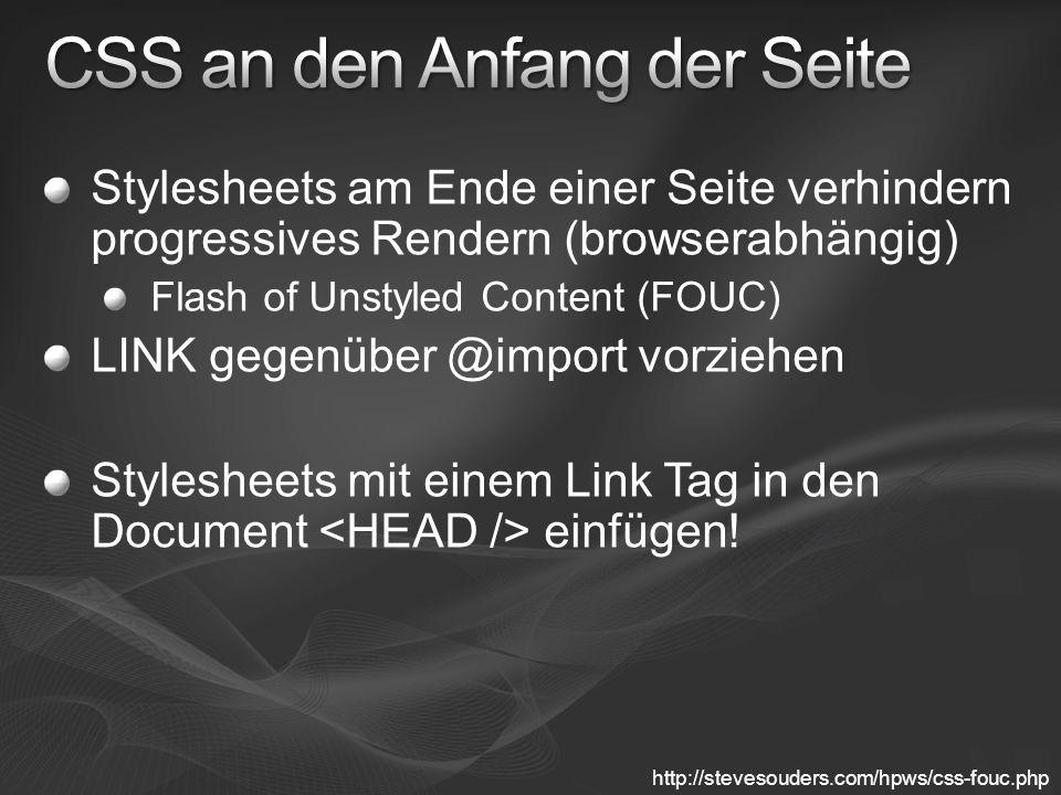 Stylesheets am Ende einer Seite verhindern progressives Rendern (browserabhängig) Flash of Unstyled Content (FOUC) LINK gegenüber @import vorziehen Stylesheets mit einem Link Tag in den Document einfügen.