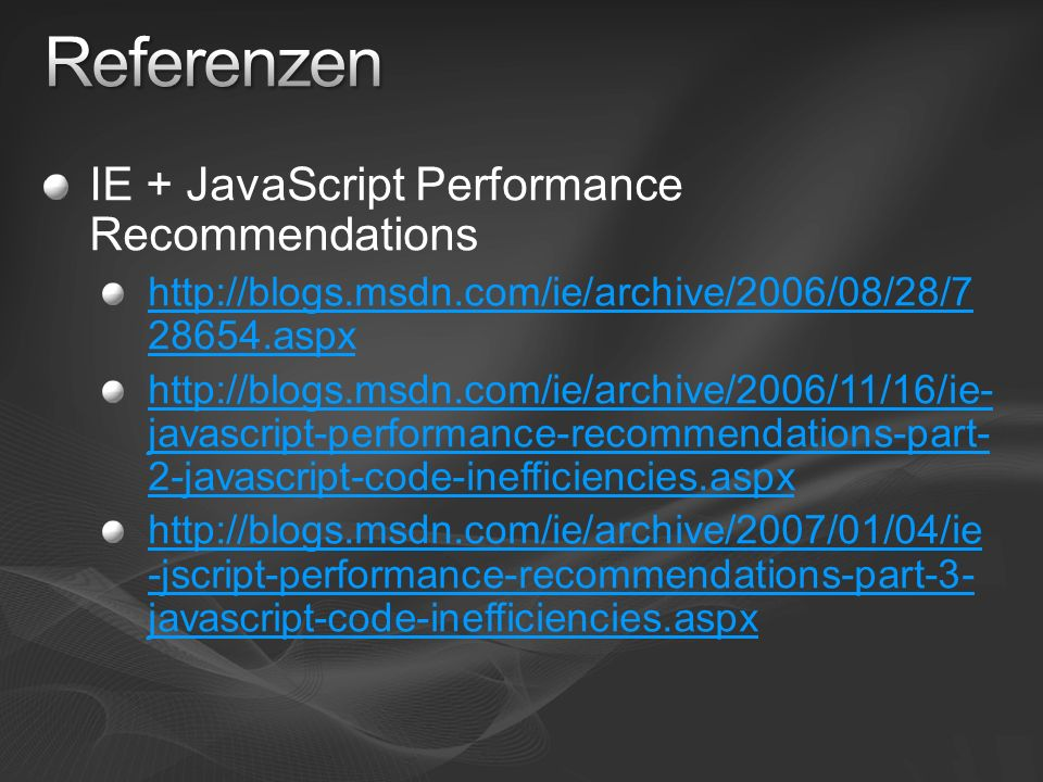 IE + JavaScript Performance Recommendations http://blogs.msdn.com/ie/archive/2006/08/28/7 28654.aspx http://blogs.msdn.com/ie/archive/2006/11/16/ie- j