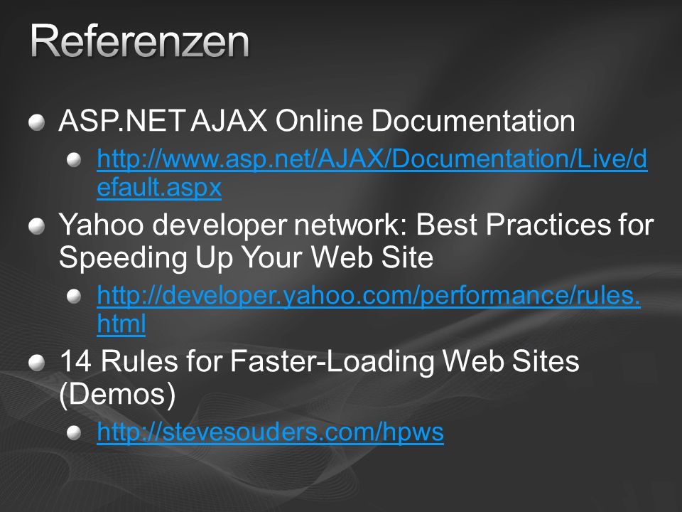 ASP.NET AJAX Online Documentation http://www.asp.net/AJAX/Documentation/Live/d efault.aspx Yahoo developer network: Best Practices for Speeding Up You