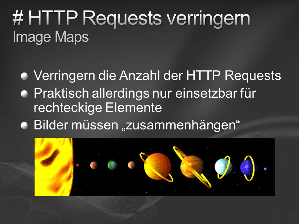 Verringern die Anzahl der HTTP Requests Praktisch allerdings nur einsetzbar für rechteckige Elemente Bilder müssen zusammenhängen