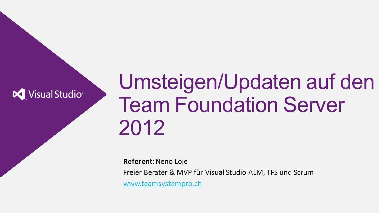 Umsteigen/Updaten auf den Team Foundation Server 2012 Referent: Neno Loje Freier Berater & MVP für Visual Studio ALM, TFS und Scrum www.teamsystempro.