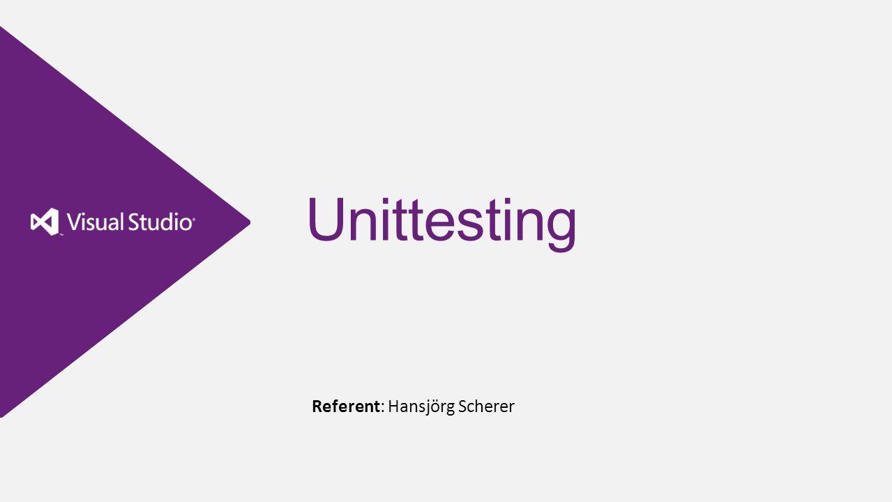 Unittesting Referent: Hansjörg Scherer