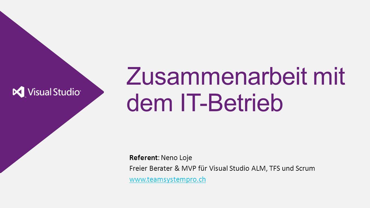 Zusammenarbeit mit dem IT-Betrieb Referent: Neno Loje Freier Berater & MVP für Visual Studio ALM, TFS und Scrum www.teamsystempro.ch www.teamsystempro