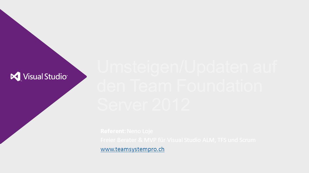 Umsteigen/Updaten auf den Team Foundation Server 2012 Referent: Neno Loje Freier Berater & MVP für Visual Studio ALM, TFS und Scrum www.teamsystempro.ch www.teamsystempro.ch