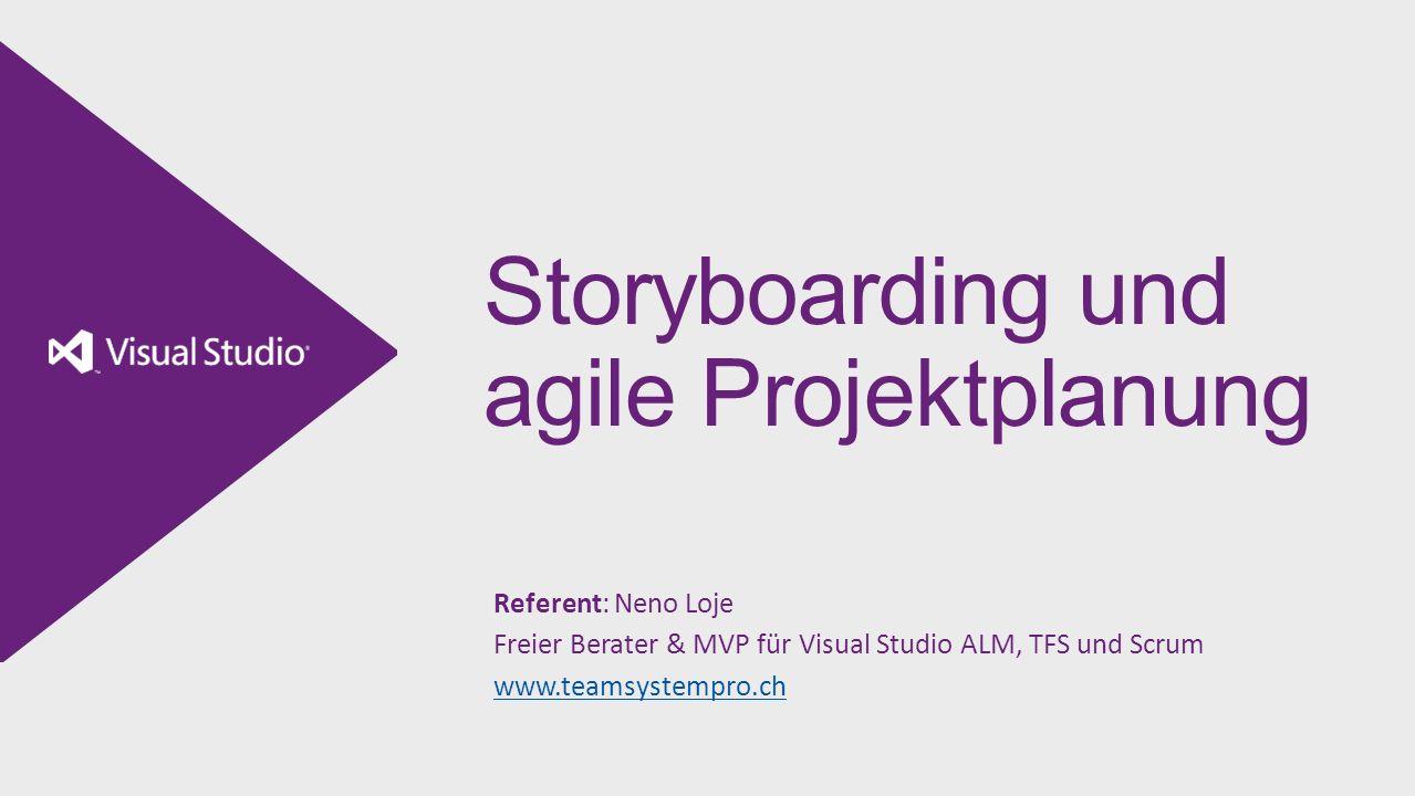 Storyboarding und agile Projektplanung Referent: Neno Loje Freier Berater & MVP für Visual Studio ALM, TFS und Scrum www.teamsystempro.ch www.teamsyst
