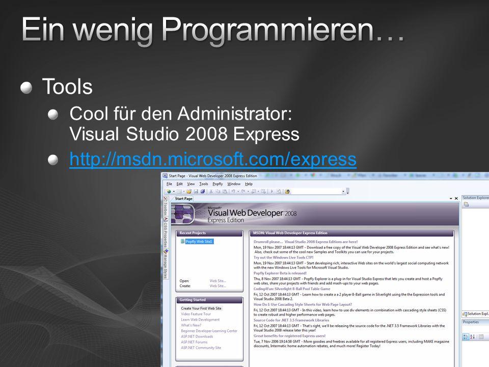 Tools Cool für den Administrator: Visual Studio 2008 Express http://msdn.microsoft.com/express