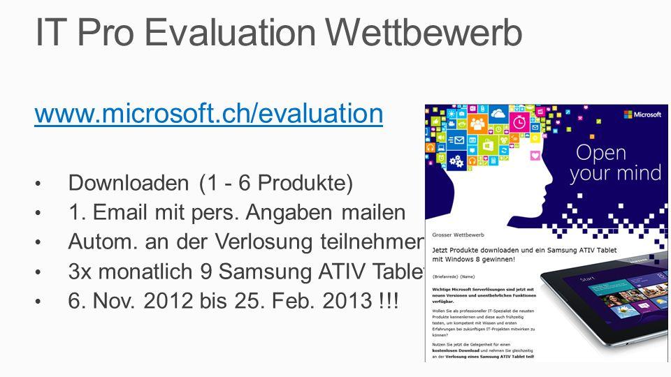 IT Pro Evaluation Wettbewerb www.microsoft.ch/evaluation Downloaden (1 - 6 Produkte) 1. Email mit pers. Angaben mailen Autom. an der Verlosung teilneh