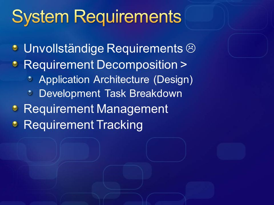 Unvollständige Requirements Requirement Decomposition > Application Architecture (Design) Development Task Breakdown Requirement Management Requirement Tracking