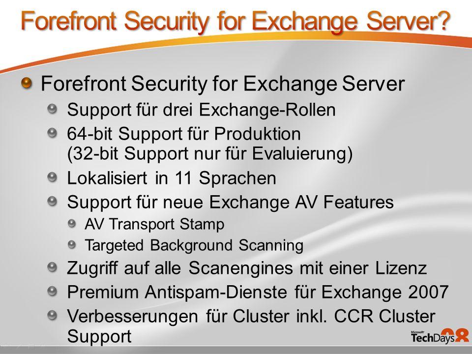 Forefront Security for Exchange Server Support für drei Exchange-Rollen 64-bit Support für Produktion (32-bit Support nur für Evaluierung) Lokalisiert