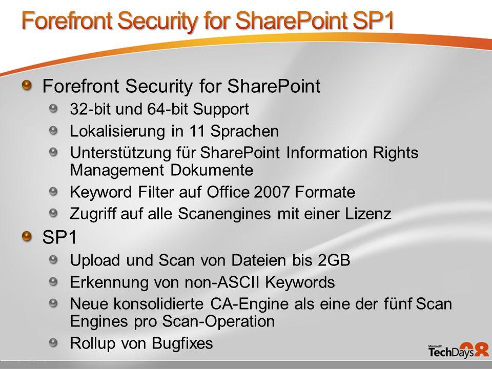 Forefront Security for SharePoint 32-bit und 64-bit Support Lokalisierung in 11 Sprachen Unterstützung für SharePoint Information Rights Management Do