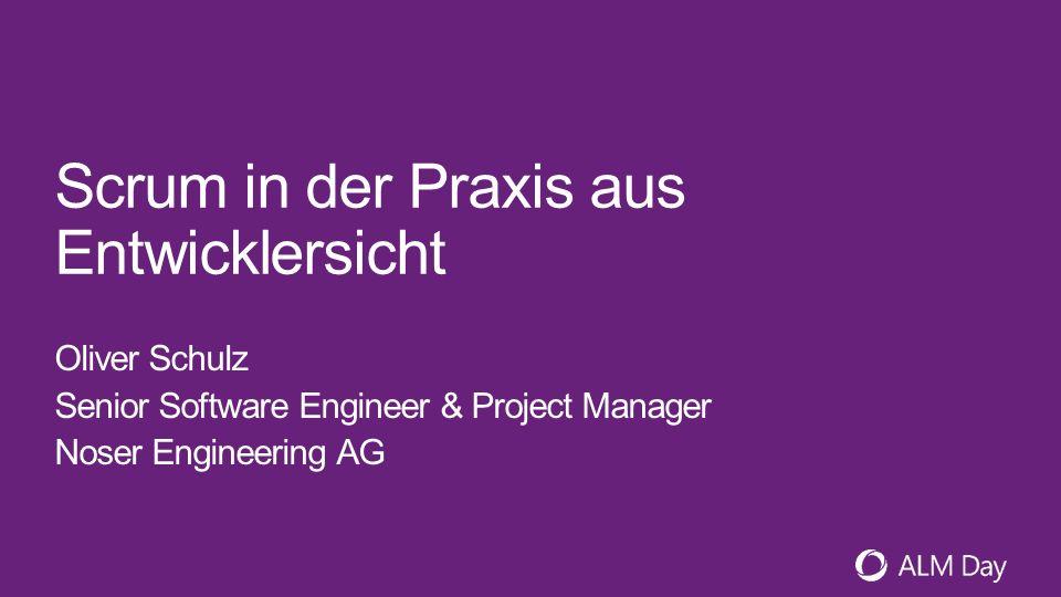 Scrum in der Praxis aus Entwicklersicht Oliver Schulz Senior Software Engineer & Project Manager Noser Engineering AG