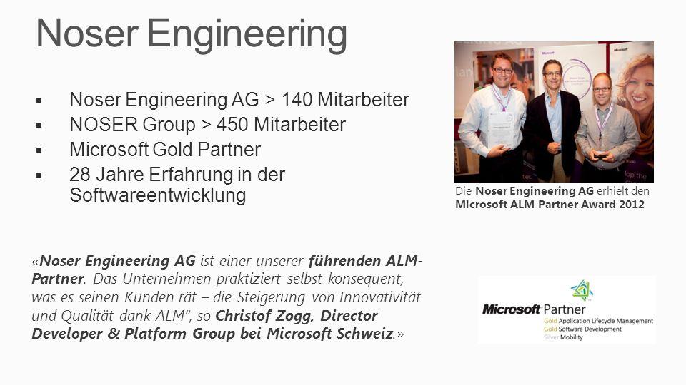 Noser Engineering Noser Engineering AG > 140 Mitarbeiter NOSER Group > 450 Mitarbeiter Microsoft Gold Partner 28 Jahre Erfahrung in der Softwareentwicklung «Noser Engineering AG ist einer unserer führenden ALM- Partner.