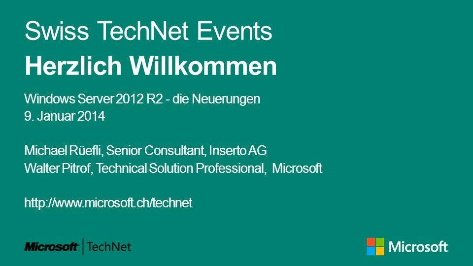 Swiss TechNet Events Herzlich Willkommen Windows Server 2012 R2 - die Neuerungen 9. Januar 2014 Michael Rüefli, Senior Consultant, Inserto AG Walter P