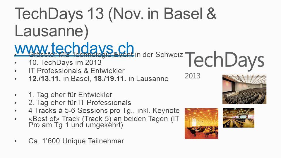 TechDays 13 (Nov. in Basel & Lausanne) www.techdays.ch www.techdays.ch Grösster MS Technologie Event in der Schweiz 10. TechDays im 2013 IT Profession
