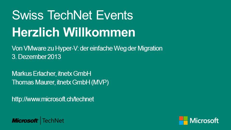 Swiss TechNet Events Herzlich Willkommen Von VMware zu Hyper-V: der einfache Weg der Migration 3.
