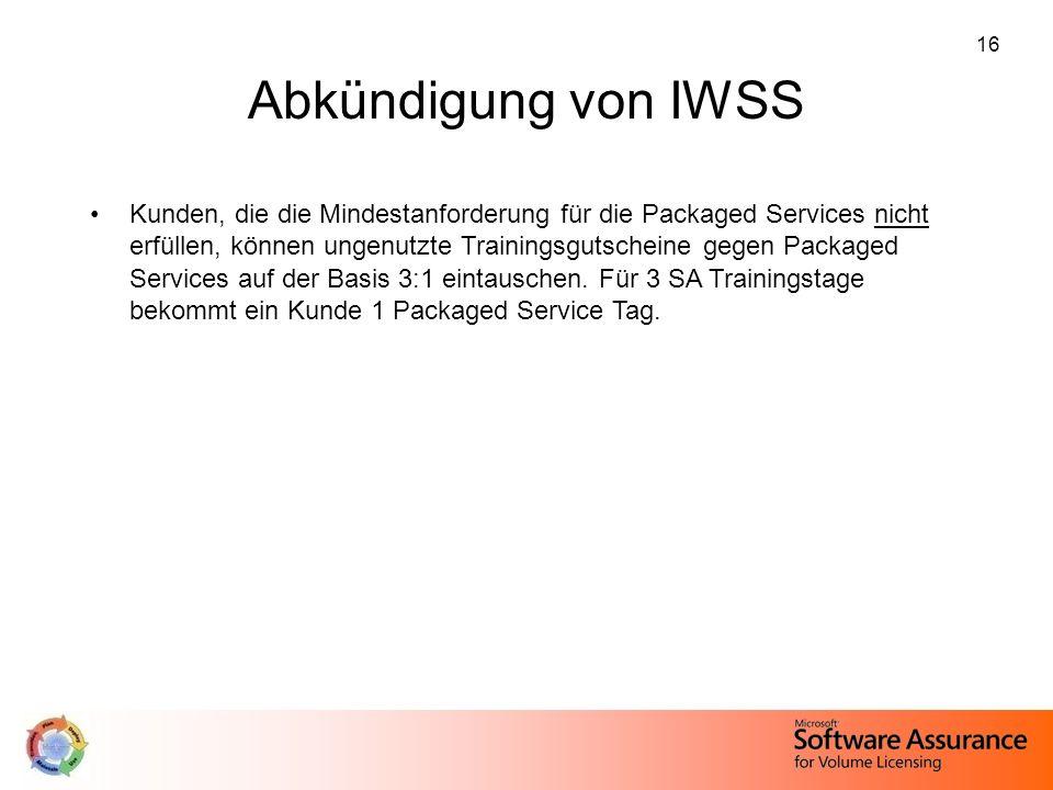 16 Abkündigung von IWSS Kunden, die die Mindestanforderung für die Packaged Services nicht erfüllen, können ungenutzte Trainingsgutscheine gegen Packa