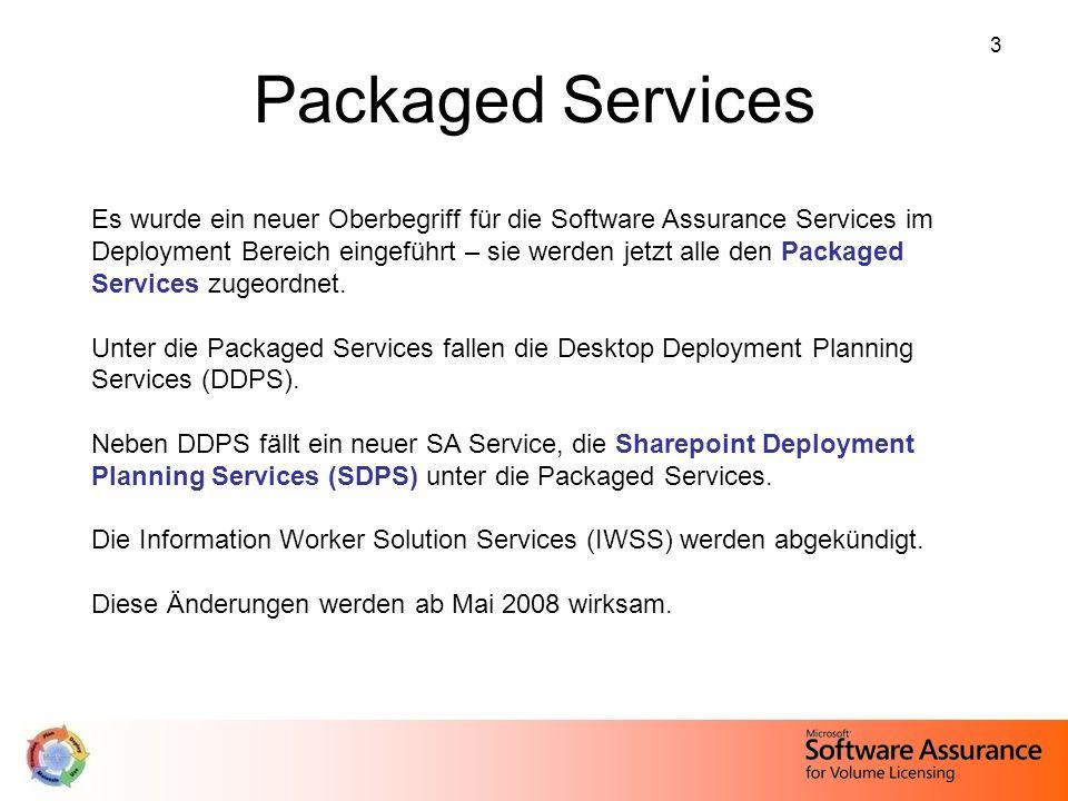 3 Packaged Services Es wurde ein neuer Oberbegriff für die Software Assurance Services im Deployment Bereich eingeführt – sie werden jetzt alle den Pa