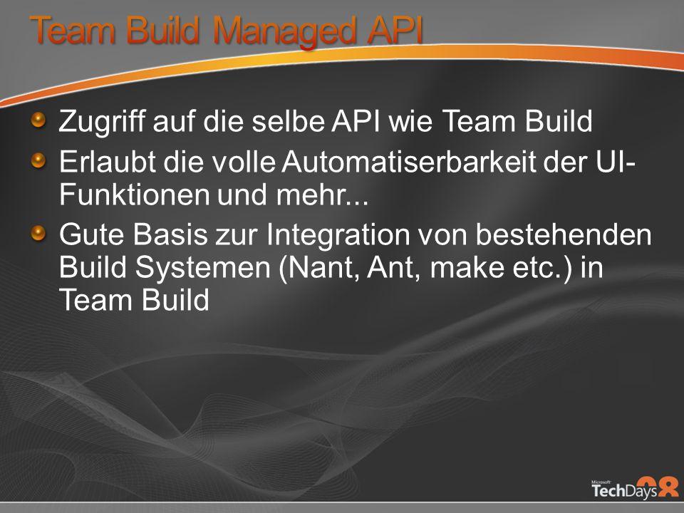 Zugriff auf die selbe API wie Team Build Erlaubt die volle Automatiserbarkeit der UI- Funktionen und mehr... Gute Basis zur Integration von bestehende