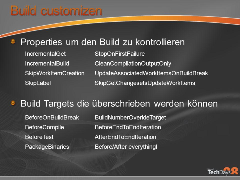 Properties um den Build zu kontrollieren Build Targets die überschrieben werden können IncrementalGetStopOnFirstFailure IncrementalBuildCleanCompilati