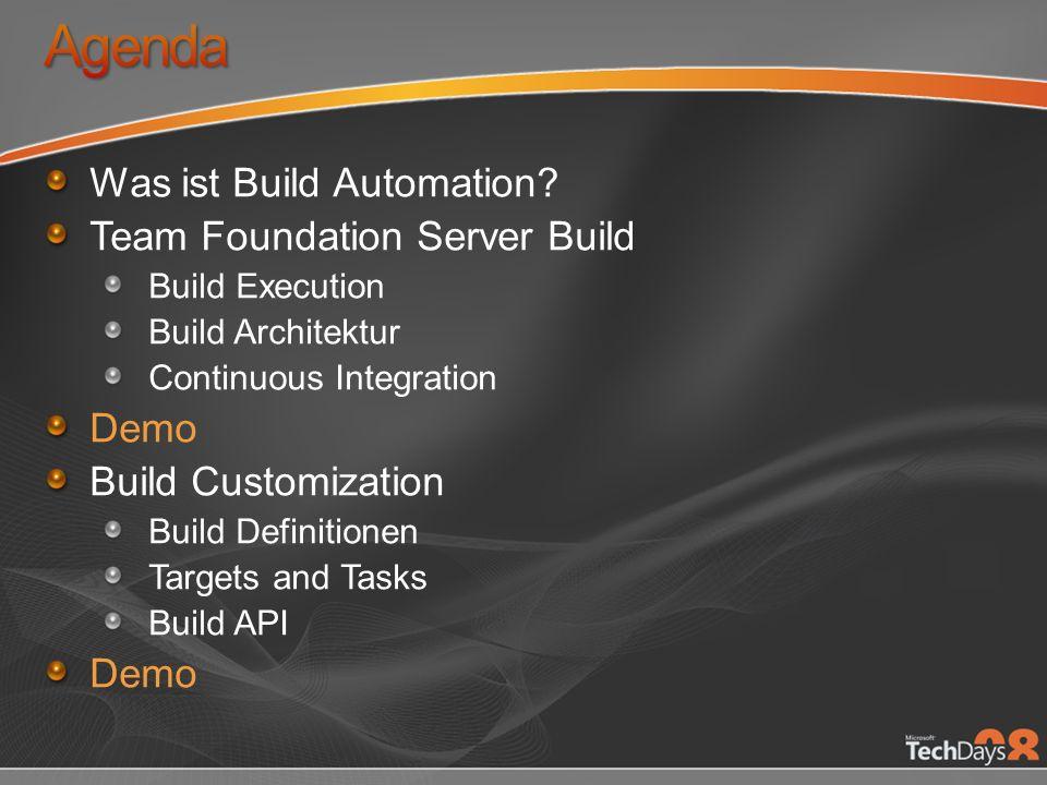 Was ist Build Automation? Team Foundation Server Build Build Execution Build Architektur Continuous Integration Demo Build Customization Build Definit
