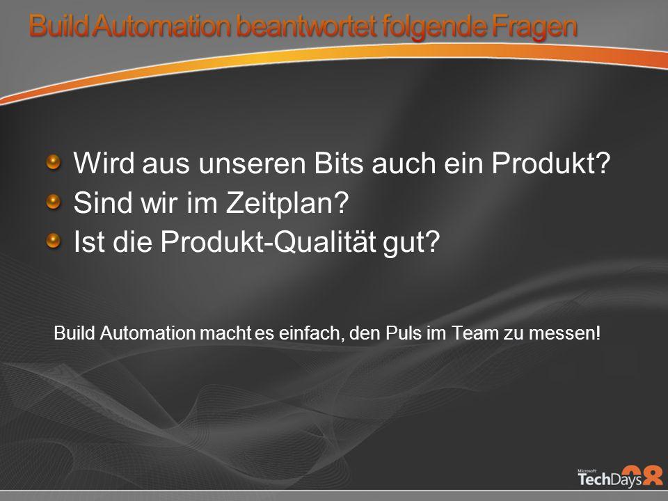 Wird aus unseren Bits auch ein Produkt? Sind wir im Zeitplan? Ist die Produkt-Qualität gut? Build Automation macht es einfach, den Puls im Team zu mes