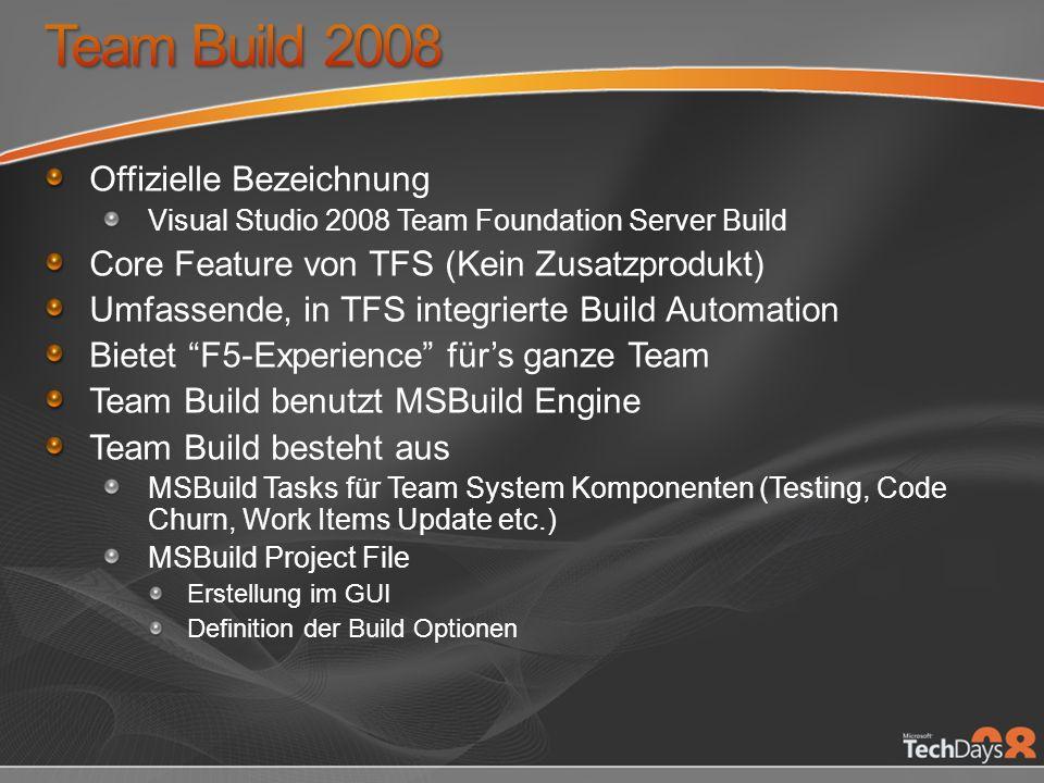 Offizielle Bezeichnung Visual Studio 2008 Team Foundation Server Build Core Feature von TFS (Kein Zusatzprodukt) Umfassende, in TFS integrierte Build