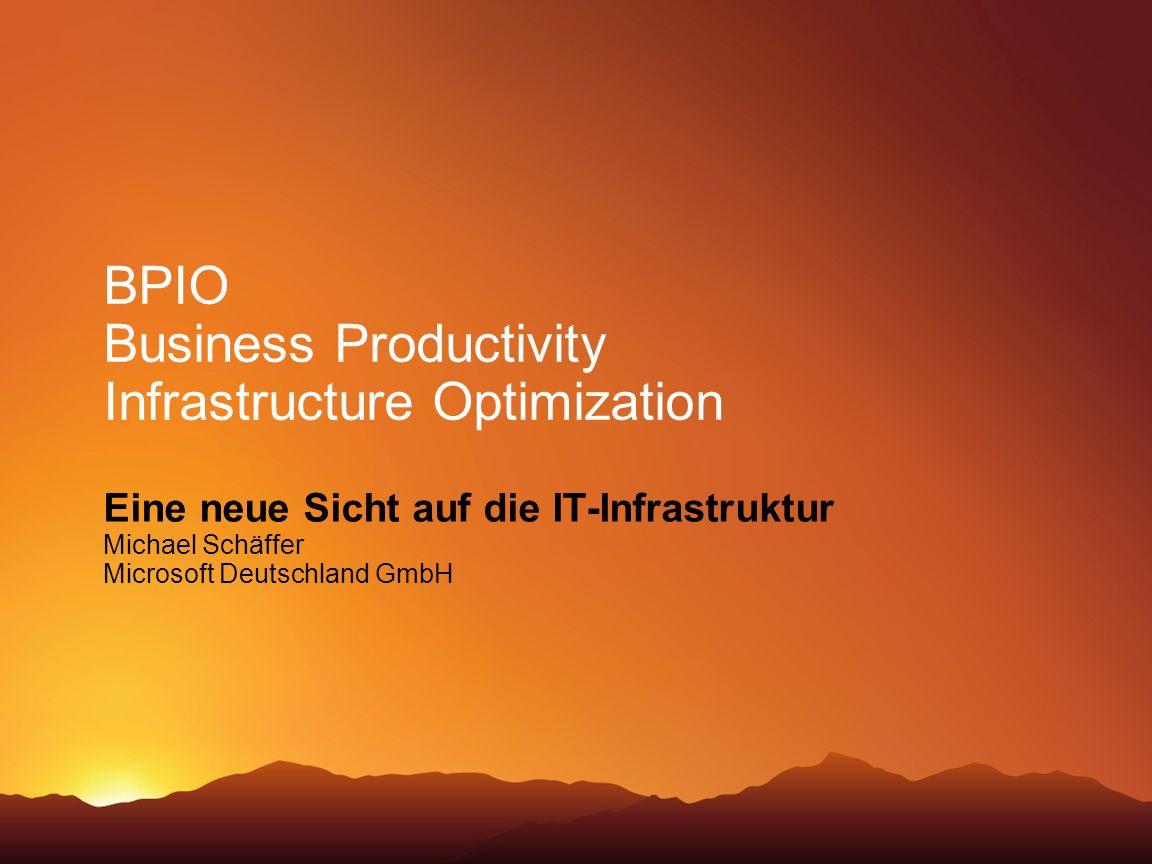 BPIO Business Productivity Infrastructure Optimization Eine neue Sicht auf die IT-Infrastruktur Michael Schäffer Microsoft Deutschland GmbH
