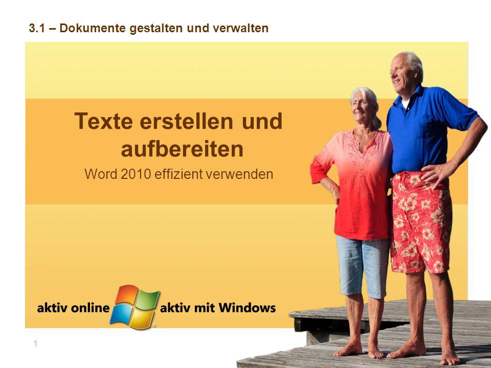 1 Word 2010 effizient verwenden Texte erstellen und aufbereiten 3.1 – Dokumente gestalten und verwalten