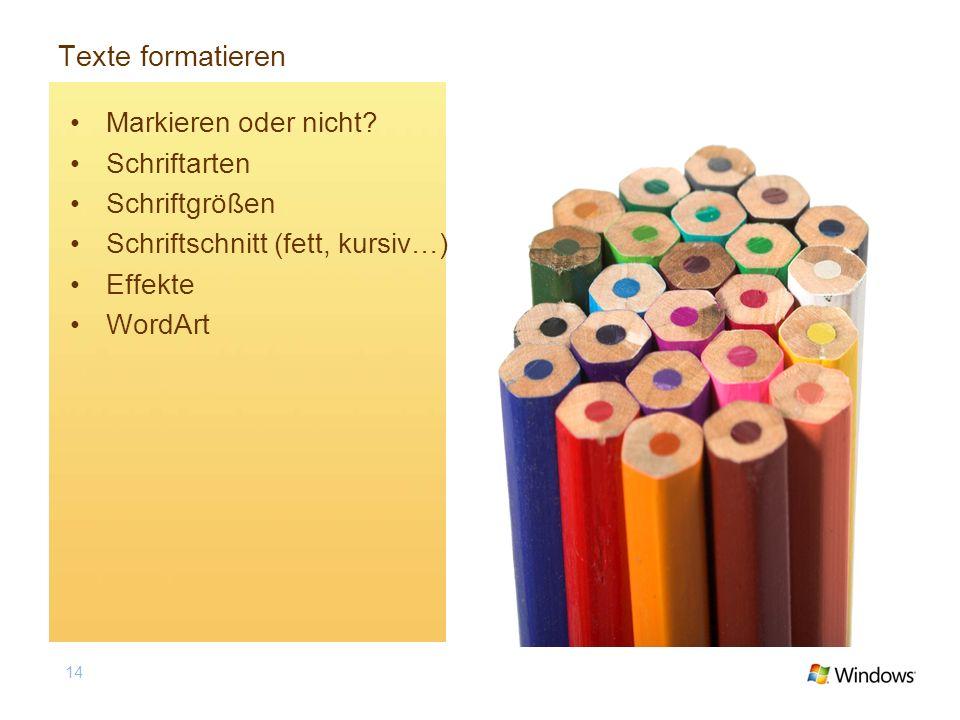 14 Texte formatieren Markieren oder nicht? Schriftarten Schriftgrößen Schriftschnitt (fett, kursiv…) Effekte WordArt