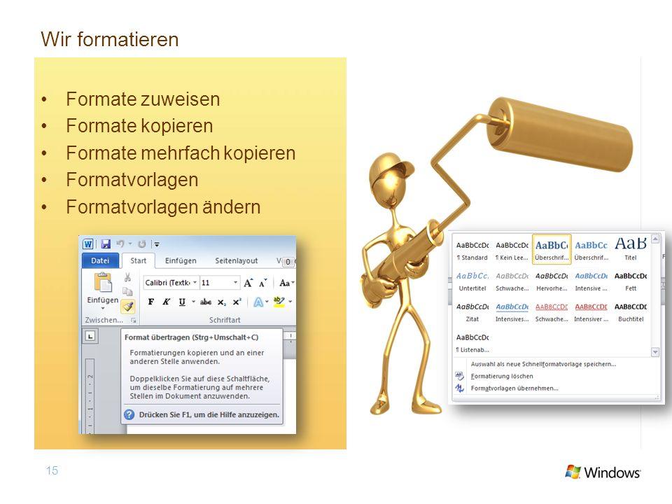 Wir formatieren Formate zuweisen Formate kopieren Formate mehrfach kopieren Formatvorlagen Formatvorlagen ändern 15