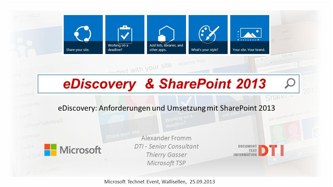 eDiscovery & SharePoint 2013 eDiscovery: Anforderungen und Umsetzung mit SharePoint 2013 Alexander Fromm DTI - Senior Consultant Thierry Gasser Micros