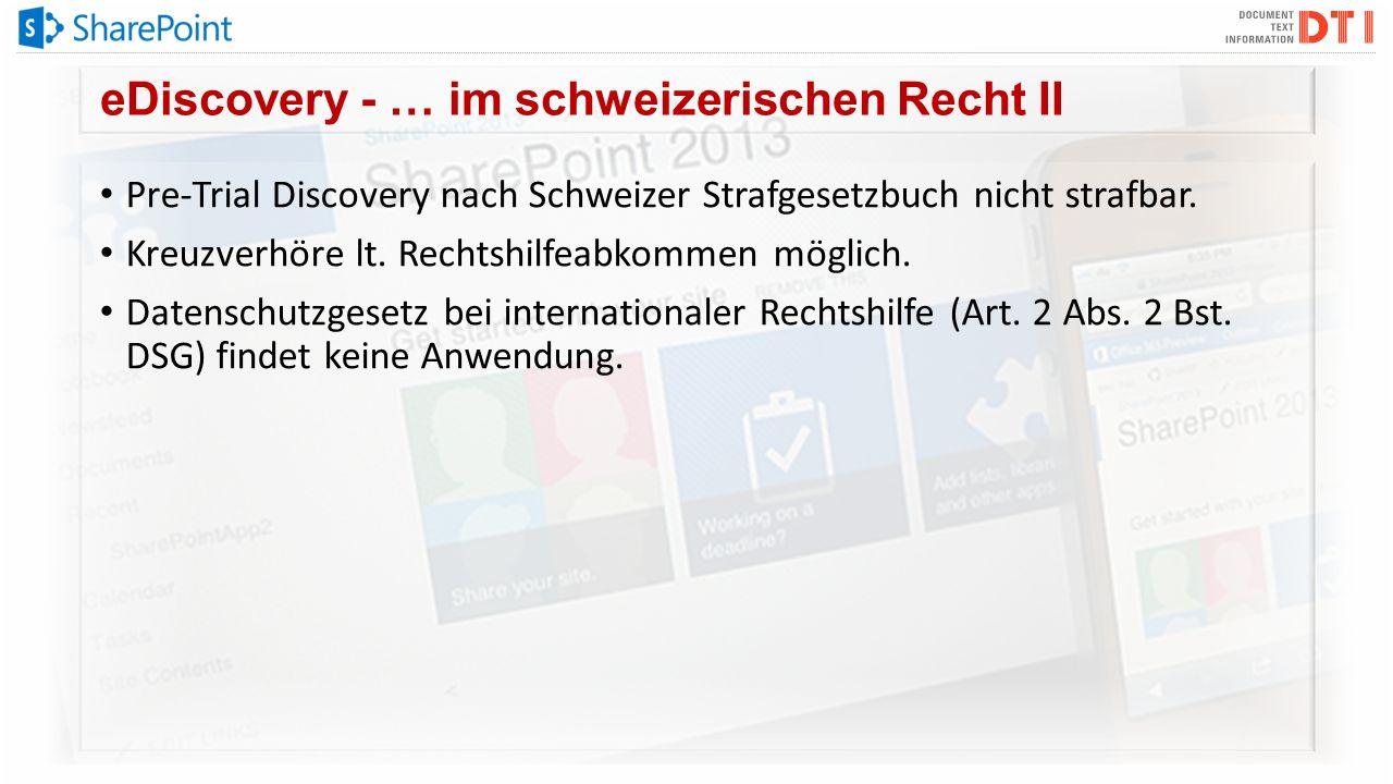 eDiscovery - … im schweizerischen Recht II Pre-Trial Discovery nach Schweizer Strafgesetzbuch nicht strafbar. Kreuzverhöre lt. Rechtshilfeabkommen mög
