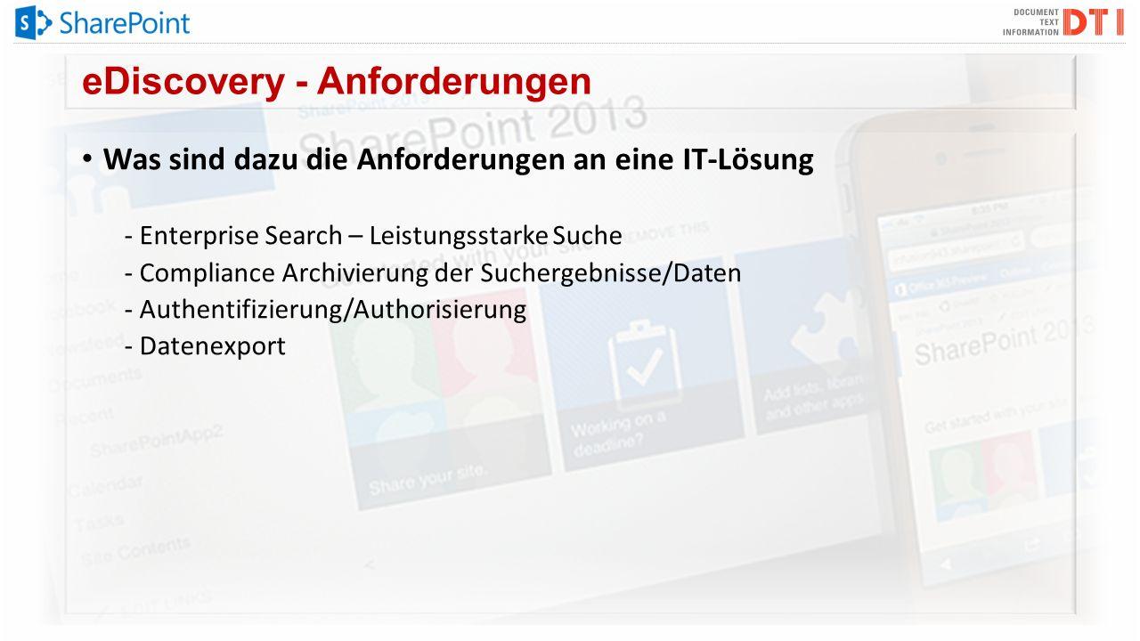 eDiscovery - Anforderungen Was sind dazu die Anforderungen an eine IT-Lösung - Enterprise Search – Leistungsstarke Suche - Compliance Archivierung der