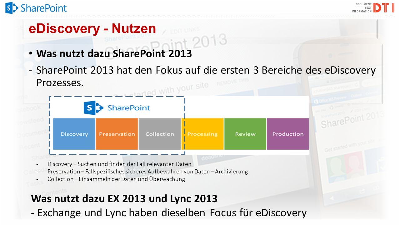 eDiscovery - Nutzen Was nutzt dazu SharePoint 2013 -SharePoint 2013 hat den Fokus auf die ersten 3 Bereiche des eDiscovery Prozesses. -Discovery – Suc