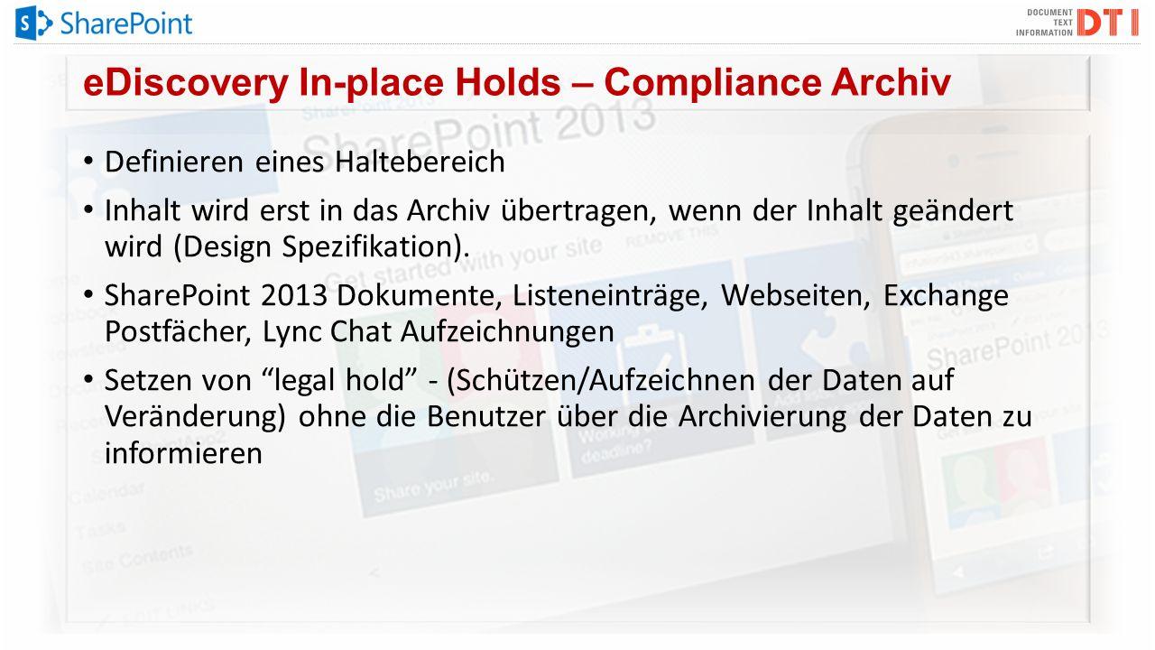 eDiscovery In-place Holds – Compliance Archiv Definieren eines Haltebereich Inhalt wird erst in das Archiv übertragen, wenn der Inhalt geändert wird (