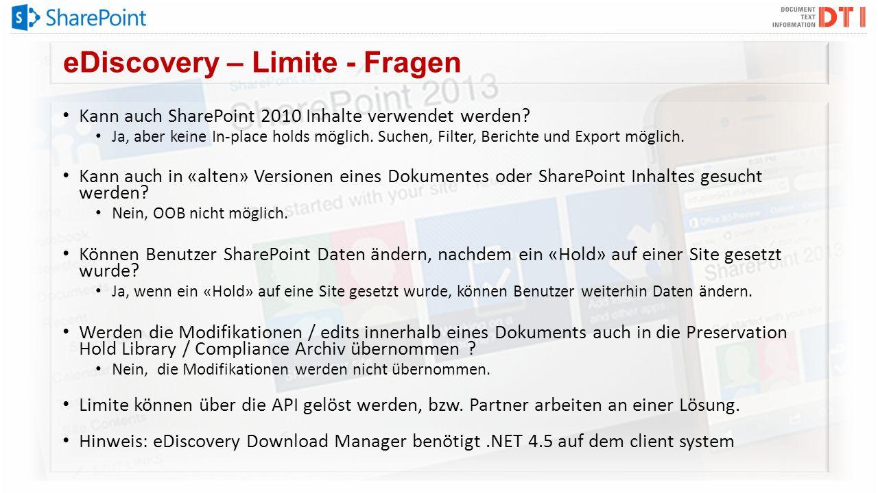 eDiscovery – Limite - Fragen Kann auch SharePoint 2010 Inhalte verwendet werden? Ja, aber keine In-place holds möglich. Suchen, Filter, Berichte und E