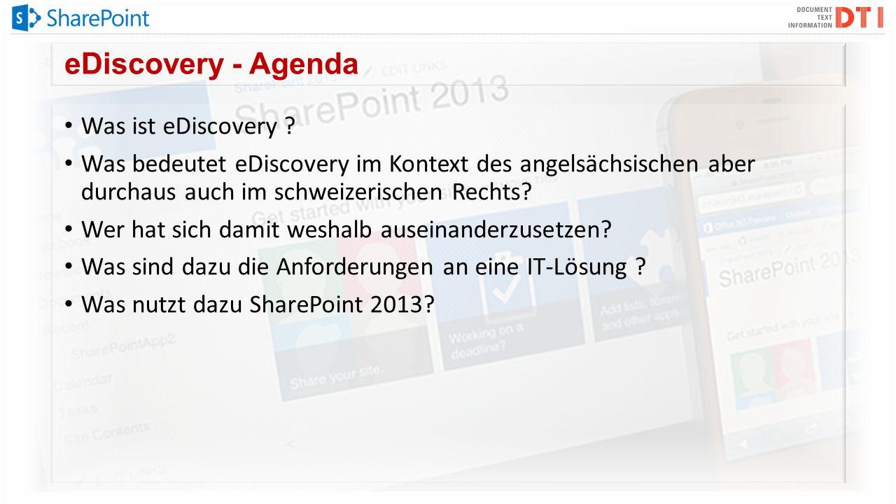 eDiscovery - Agenda Was ist eDiscovery ? Was bedeutet eDiscovery im Kontext des angelsächsischen aber durchaus auch im schweizerischen Rechts? Wer hat