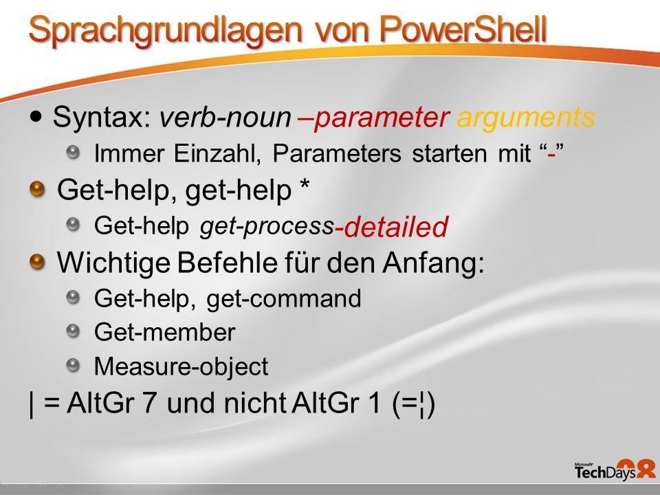 Syntax: verb-noun –parameter arguments Immer Einzahl, Parameters starten mit - Get-help, get-help * Get-help get-process Wichtige Befehle für den Anfa