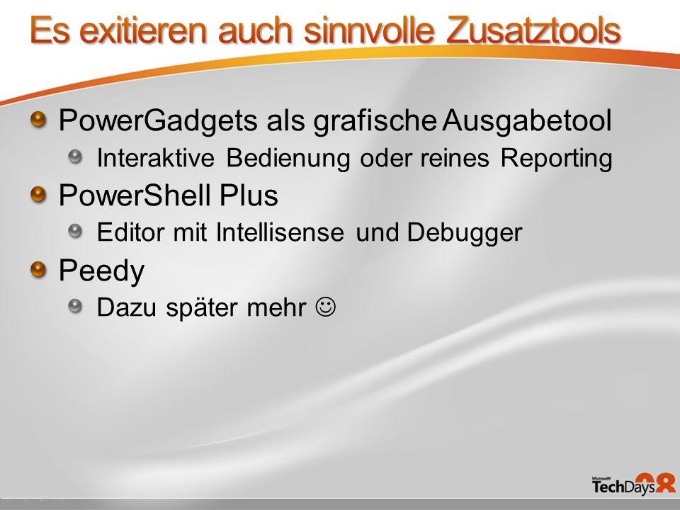 PowerGadgets als grafische Ausgabetool Interaktive Bedienung oder reines Reporting PowerShell Plus Editor mit Intellisense und Debugger Peedy Dazu spä