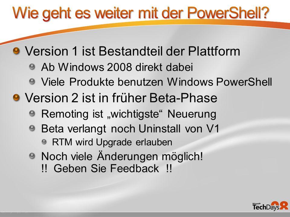 Version 1 ist Bestandteil der Plattform Ab Windows 2008 direkt dabei Viele Produkte benutzen Windows PowerShell Version 2 ist in früher Beta-Phase Rem