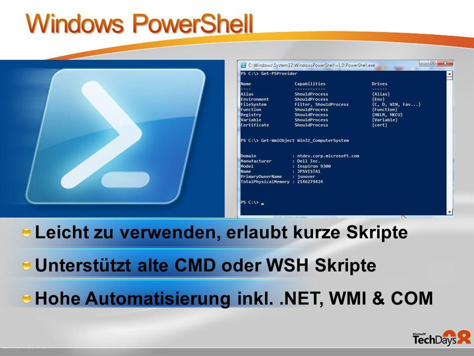 Leicht zu verwenden, erlaubt kurze Skripte Unterstützt alte CMD oder WSH Skripte Hohe Automatisierung inkl..NET, WMI & COM
