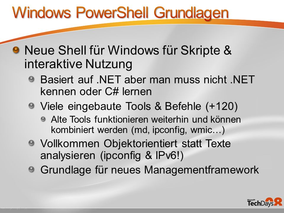 Neue Shell für Windows für Skripte & interaktive Nutzung Basiert auf.NET aber man muss nicht.NET kennen oder C# lernen Viele eingebaute Tools & Befehl